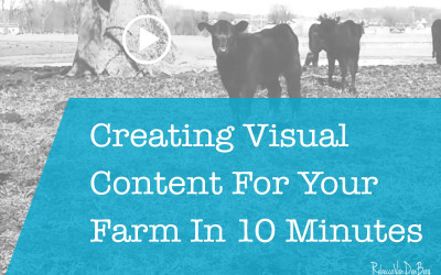 Creating Visual Social Media Content For Your Farm In 10 Minutes