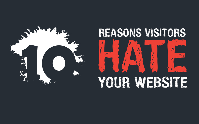 10 Reasons Visitors Hate Your Website