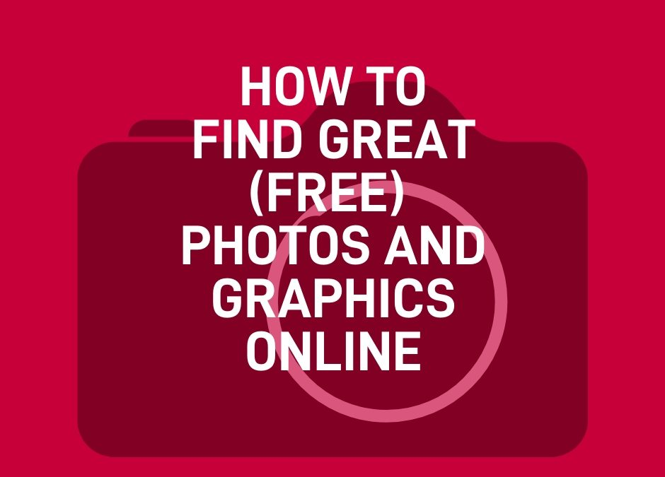 How To Find Great (FREE) Photos & Graphics Online